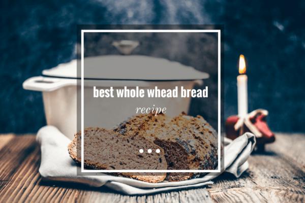 best-whole whead bread recipe